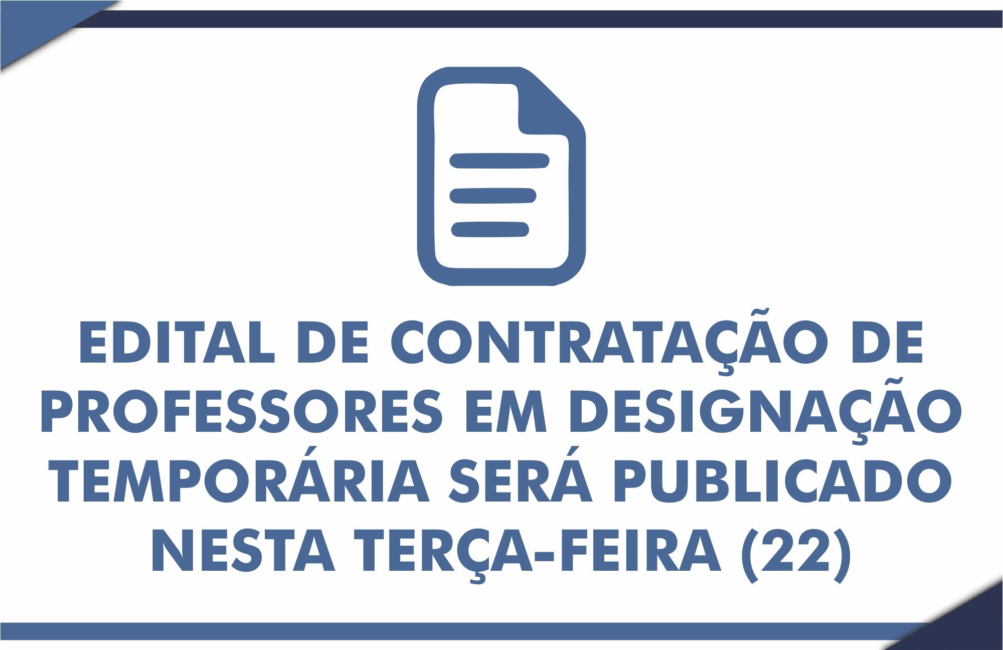 Edital de Contratação de Professores em Designação Temporária será publicado nesta terça-feira (22)