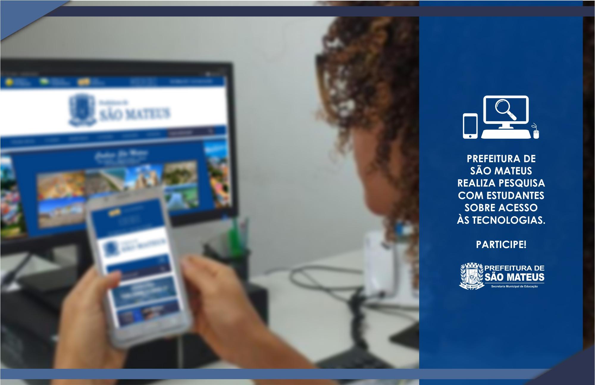 PREFEITURA DE SÃO MATEUS REALIZA PESQUISA COM ESTUDANTES SOBRE ACESSO ÀS TECNOLOGIAS. PARTICIPE!